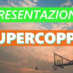 SUPERCOPPA – Presentazione delle Final Four 2018/19